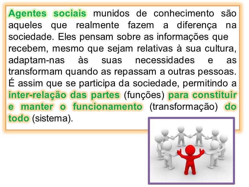 Agentes sociais munidos de conhecimento são aqueles que realmente fazem a diferença na sociedade. Eles pensam sobre as informações que