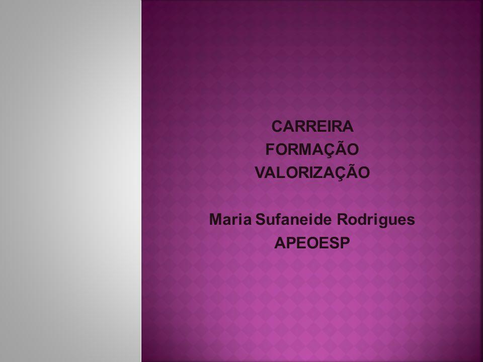 CARREIRA FORMAÇÃO VALORIZAÇÃO Maria Sufaneide Rodrigues APEOESP