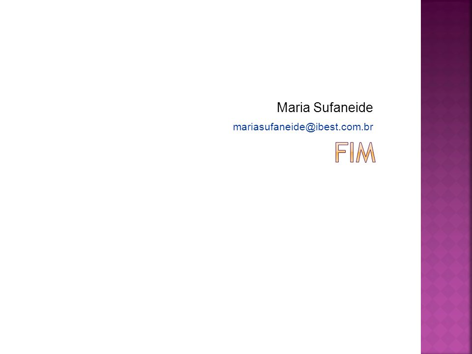 Maria Sufaneide mariasufaneide@ibest.com.br FIM