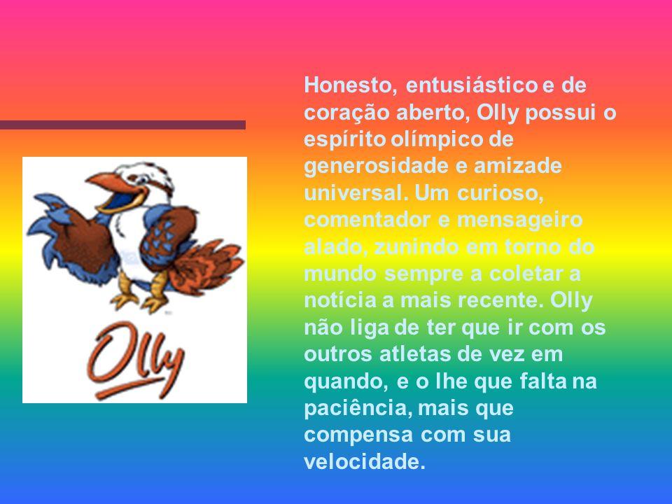 Honesto, entusiástico e de coração aberto, Olly possui o espírito olímpico de generosidade e amizade universal.