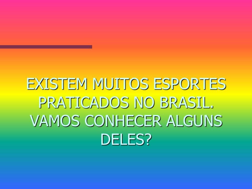 EXISTEM MUITOS ESPORTES PRATICADOS NO BRASIL