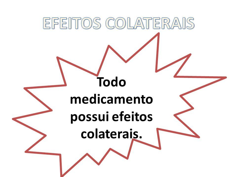 Todo medicamento possui efeitos colaterais.