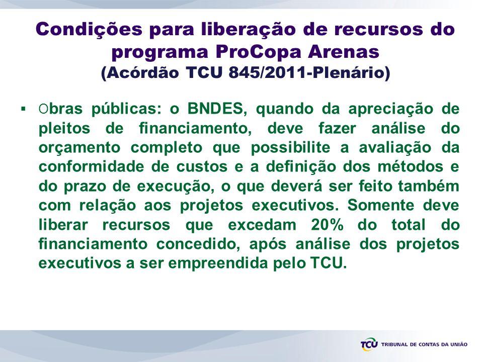 Condições para liberação de recursos do programa ProCopa Arenas (Acórdão TCU 845/2011-Plenário)