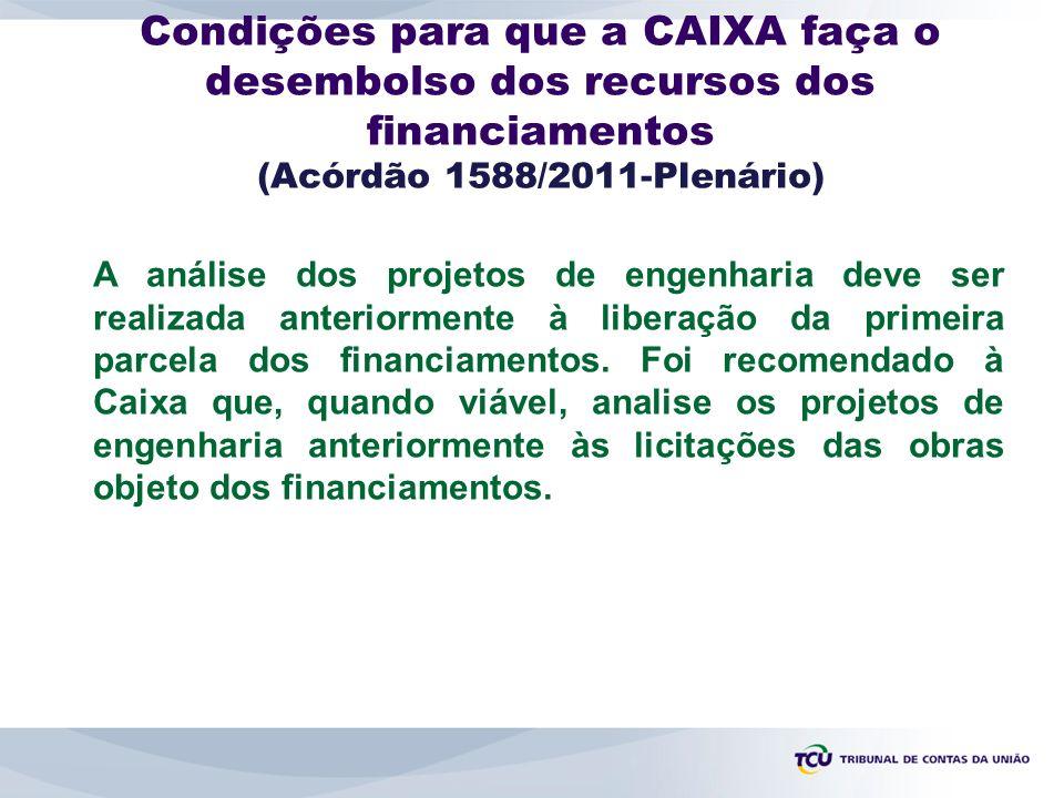 Condições para que a CAIXA faça o desembolso dos recursos dos financiamentos (Acórdão 1588/2011-Plenário)