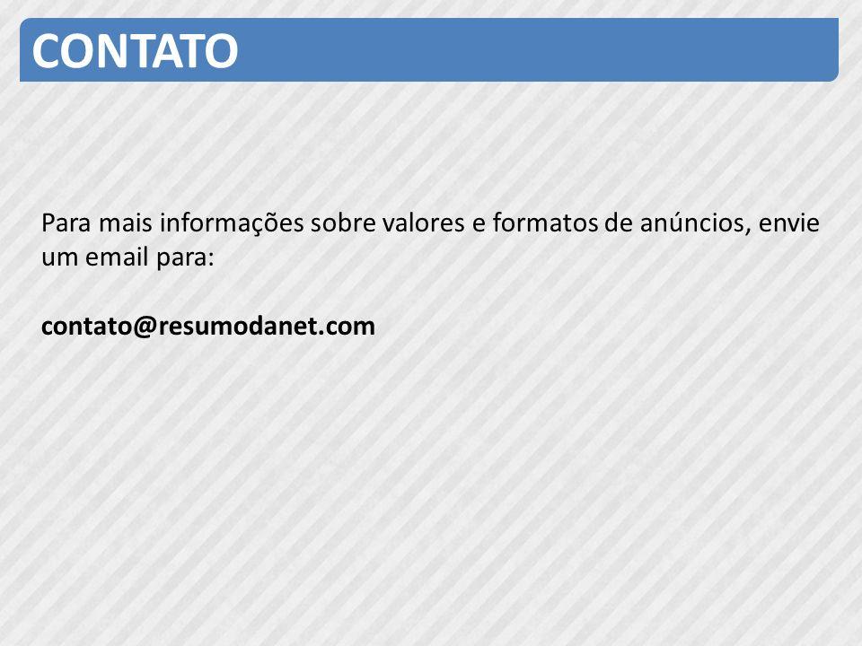 CONTATO Para mais informações sobre valores e formatos de anúncios, envie um email para: contato@resumodanet.com.