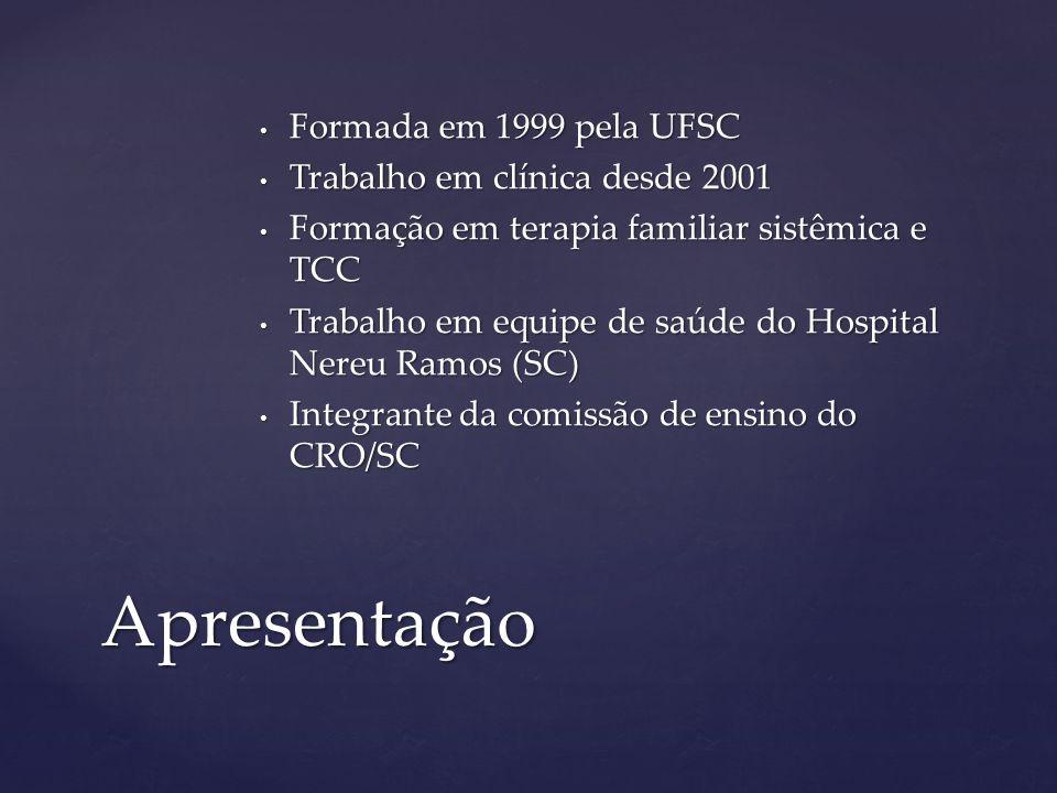 Apresentação Formada em 1999 pela UFSC Trabalho em clínica desde 2001