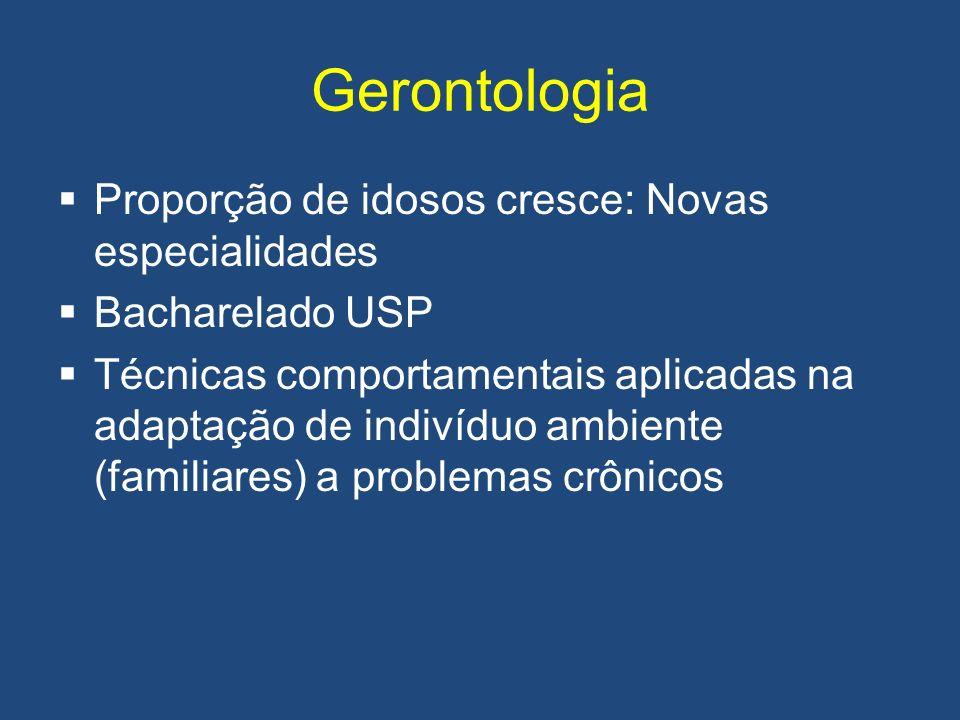 Gerontologia Proporção de idosos cresce: Novas especialidades