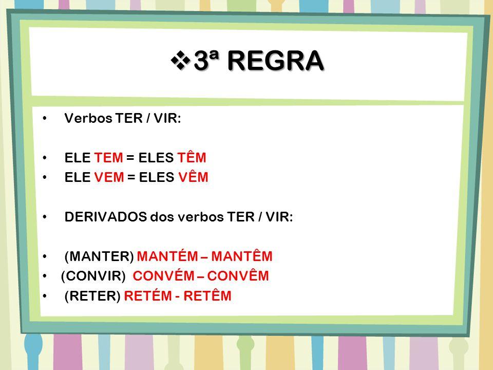 3ª REGRA Verbos TER / VIR: ELE TEM = ELES TÊM ELE VEM = ELES VÊM