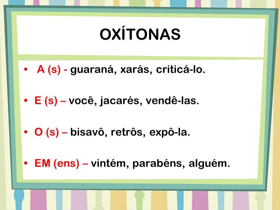 OXÍTONAS A (s) - guaraná, xarás, criticá-lo.