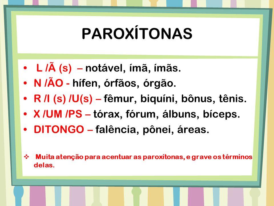 PAROXÍTONAS L /Ã (s) – notável, ímã, ímãs.