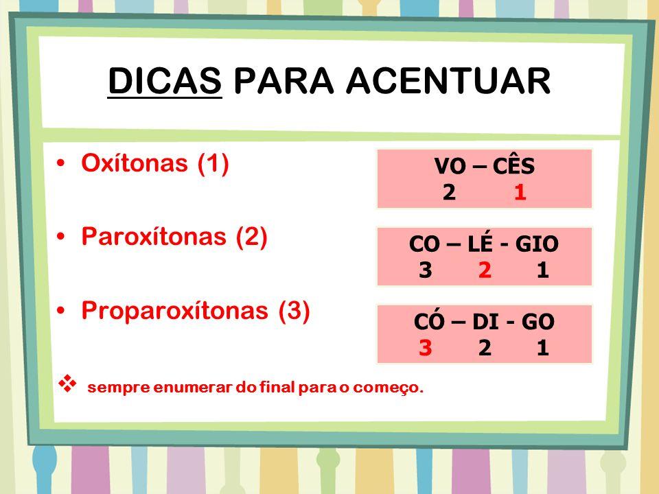 DICAS PARA ACENTUAR Oxítonas (1) Paroxítonas (2) Proparoxítonas (3)