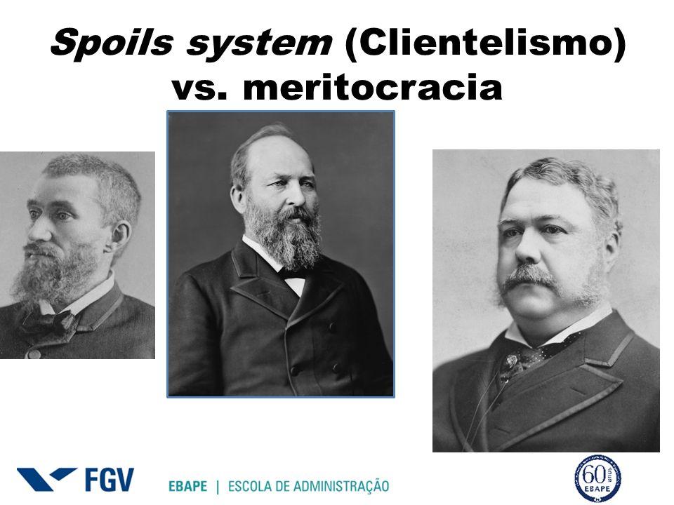 Spoils system (Clientelismo) vs. meritocracia