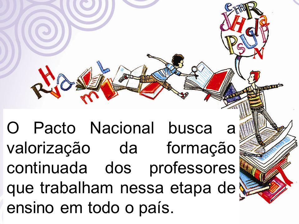 O Pacto Nacional busca a valorização da formação continuada dos professores que trabalham nessa etapa de ensino em todo o país.