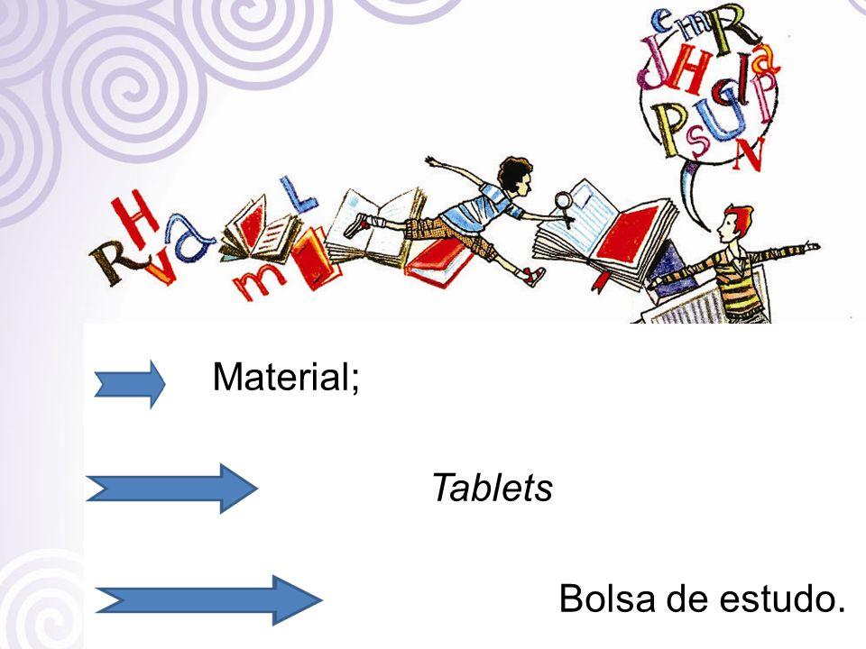 Material; Tablets. Bolsa de estudo.