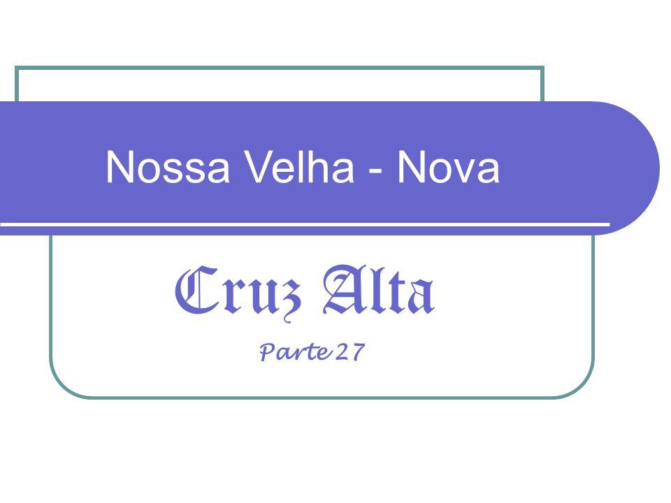Nossa Velha - Nova Cruz Alta Parte 27