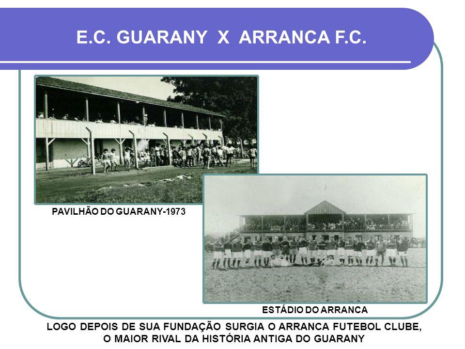 E.C. GUARANY X ARRANCA F.C. PAVILHÃO DO GUARANY-1973. ESTÁDIO DO ARRANCA.
