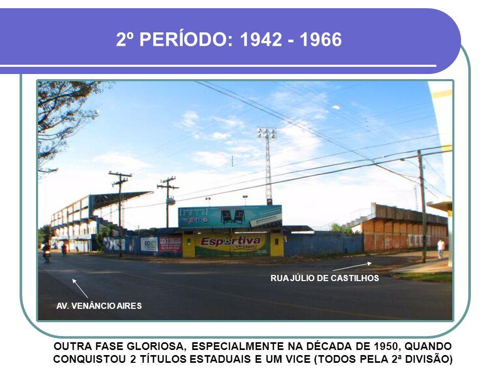 2º PERÍODO: 1942 - 1966 RUA JÚLIO DE CASTILHOS. AV. VENÂNCIO AIRES.