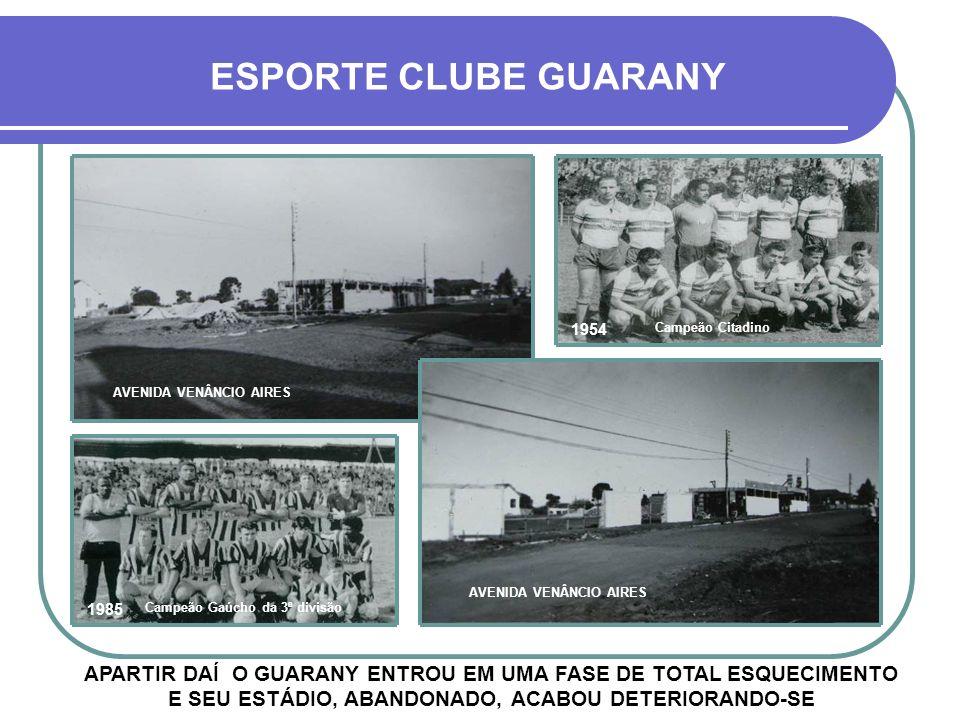 ESPORTE CLUBE GUARANY 1954. Campeão Citadino. AVENIDA VENÂNCIO AIRES. AVENIDA VENÂNCIO AIRES. 1985.