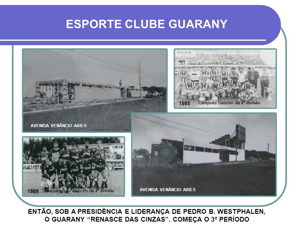ESPORTE CLUBE GUARANY 1985. Campeão Gaúcho da 2ª divisão. AVENIDA VENÂNCIO AIRES. 1989. Vice-campeão Gaúcho da 2ª divisão.