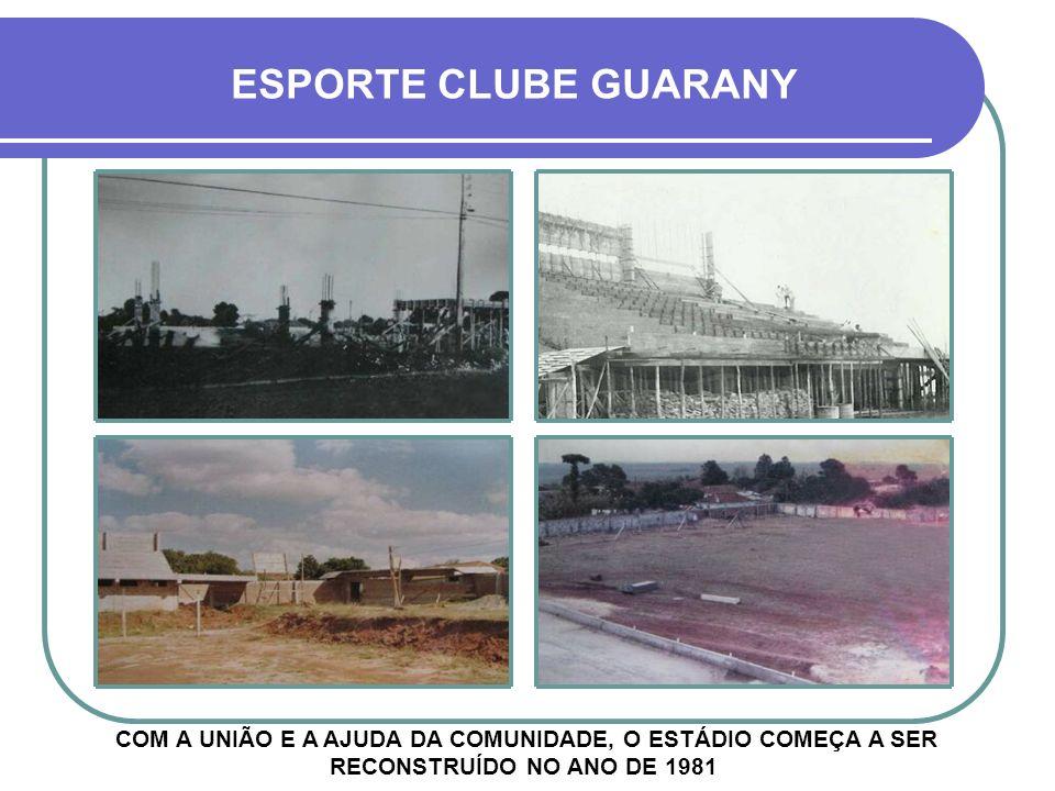 ESPORTE CLUBE GUARANY COM A UNIÃO E A AJUDA DA COMUNIDADE, O ESTÁDIO COMEÇA A SER RECONSTRUÍDO NO ANO DE 1981.