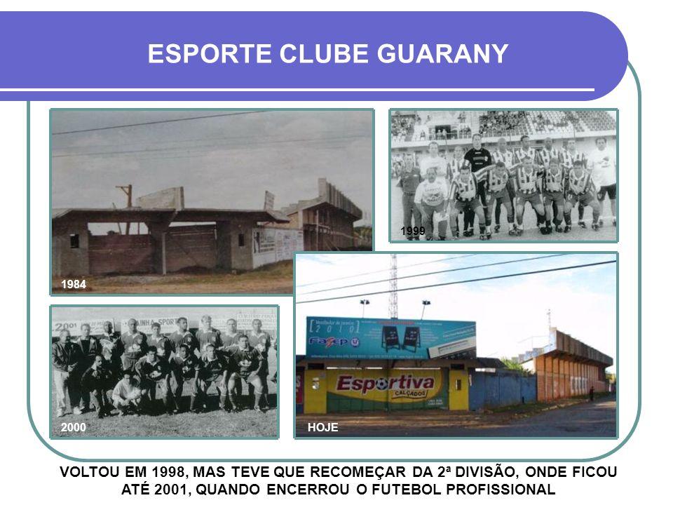 ESPORTE CLUBE GUARANY 1999. 1984. 2000. HOJE.