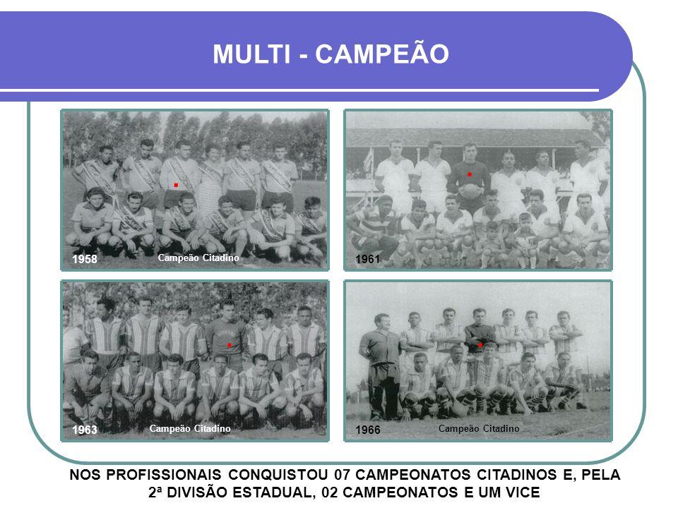 MULTI - CAMPEÃO . . 1958. Campeão Citadino. 1961. . . 1963. Campeão Citadino. 1966. Campeão Citadino.