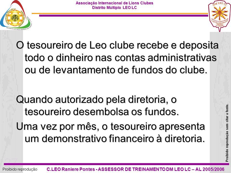 O tesoureiro de Leo clube recebe e deposita todo o dinheiro nas contas administrativas ou de levantamento de fundos do clube.
