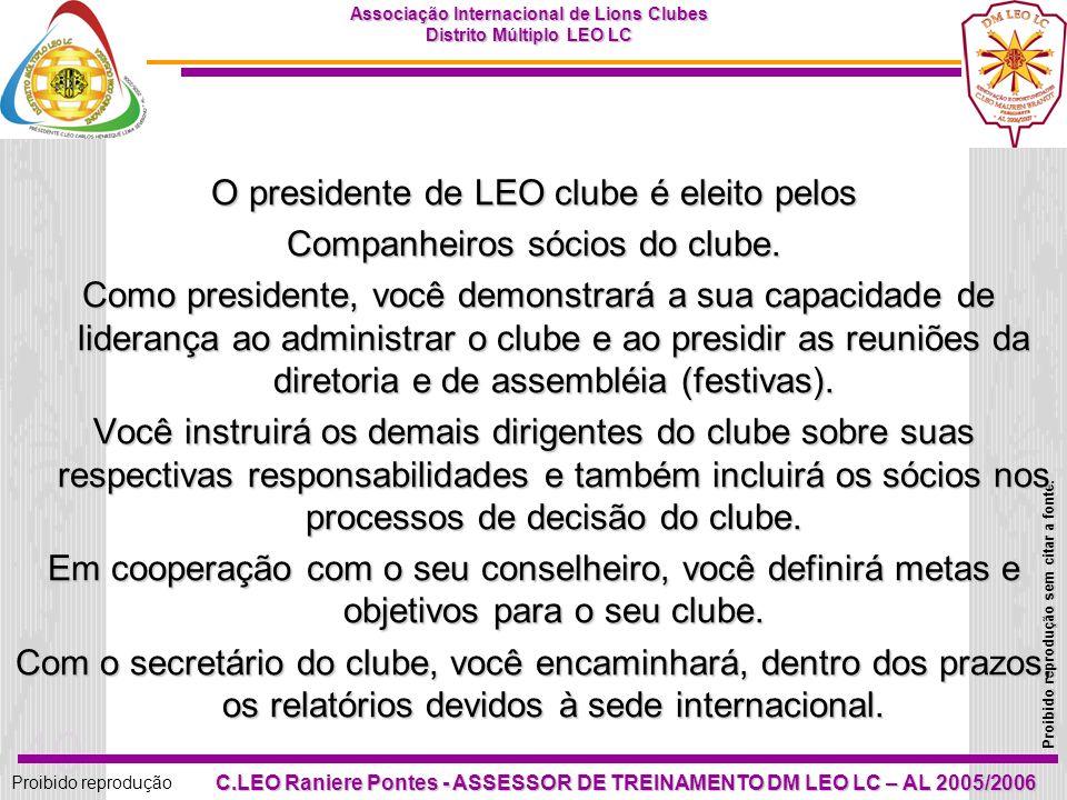 O presidente de LEO clube é eleito pelos Companheiros sócios do clube.