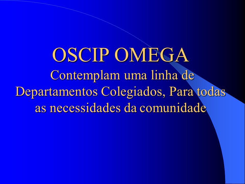 OSCIP OMEGA Contemplam uma linha de Departamentos Colegiados, Para todas as necessidades da comunidade.