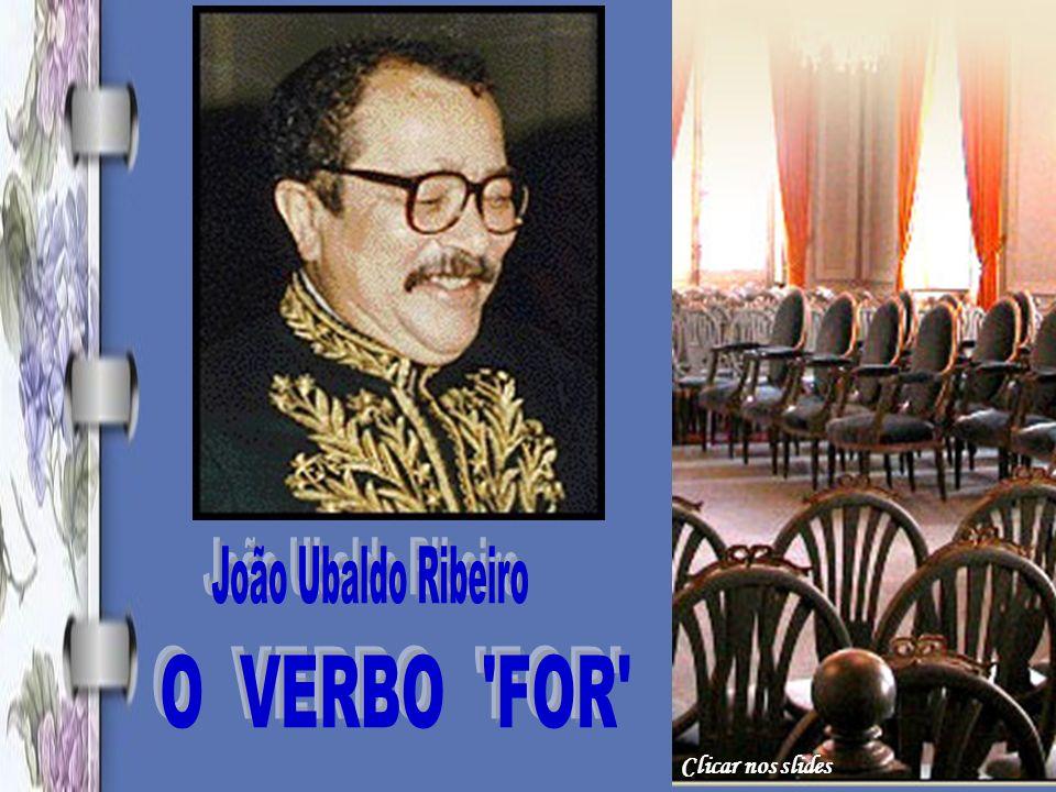 João Ubaldo Ribeiro O VERBO FOR Clicar nos slides