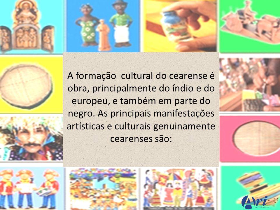 A formação cultural do cearense é obra, principalmente do índio e do europeu, e também em parte do negro.