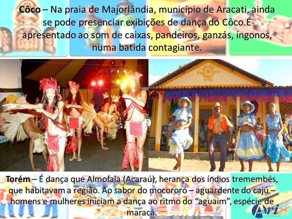 Côco – Na praia de Majorlândia, município de Aracati, ainda se pode presenciar exibições de dança do Côco.É apresentado ao som de caixas, pandeiros, ganzás, íngonos, numa batida contagiante.