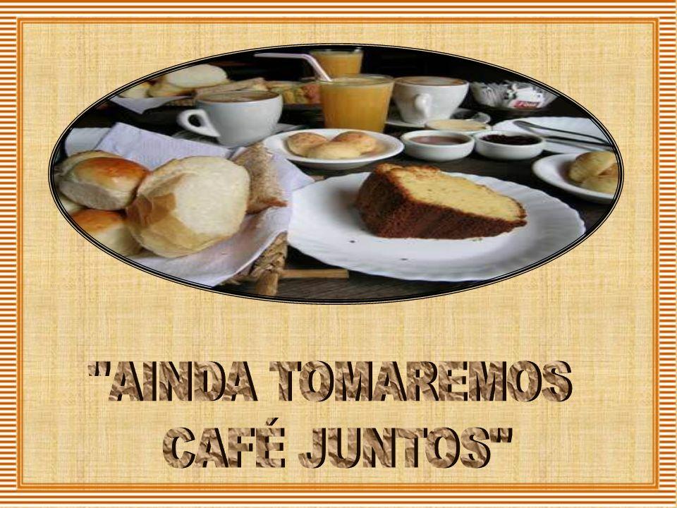 AINDA TOMAREMOS CAFÉ JUNTOS