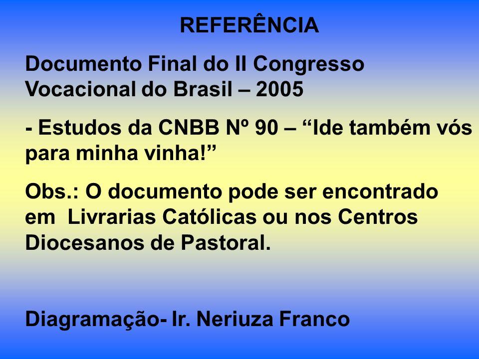 REFERÊNCIA Documento Final do II Congresso Vocacional do Brasil – 2005. - Estudos da CNBB Nº 90 – Ide também vós para minha vinha!