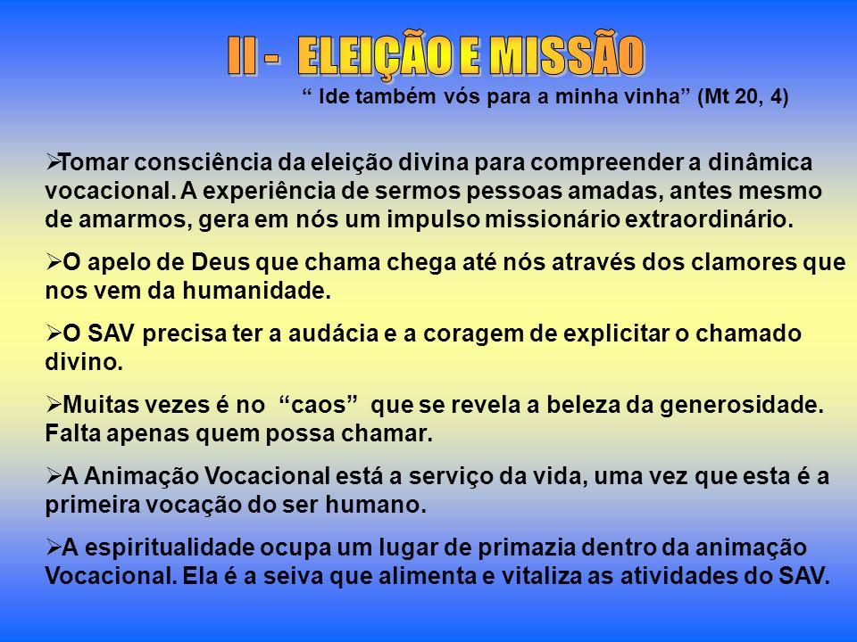 II - ELEIÇÃO E MISSÃO Ide também vós para a minha vinha (Mt 20, 4)