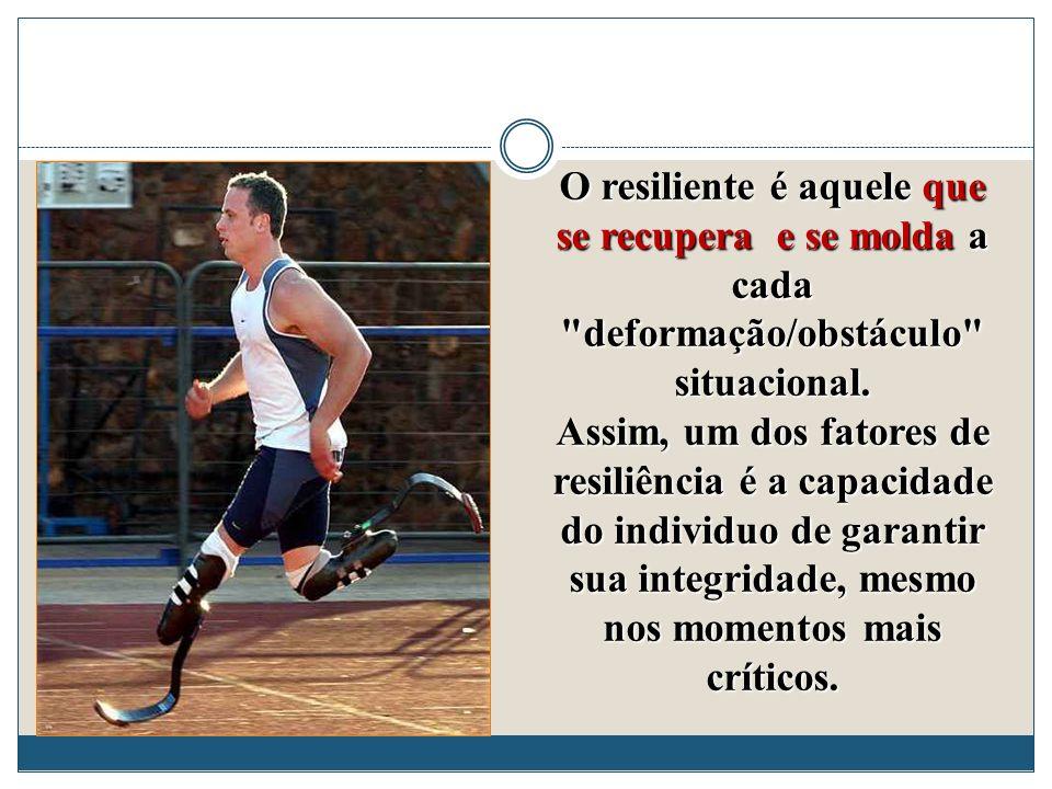 O resiliente é aquele que se recupera e se molda a cada deformação/obstáculo situacional.