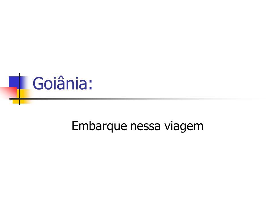 Goiânia: Embarque nessa viagem