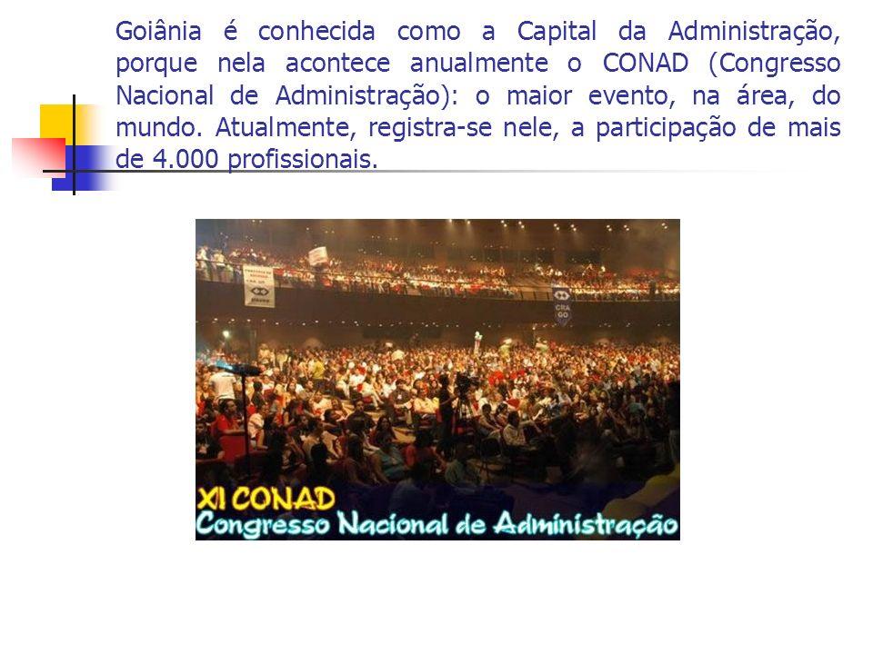 Goiânia é conhecida como a Capital da Administração, porque nela acontece anualmente o CONAD (Congresso Nacional de Administração): o maior evento, na área, do mundo.