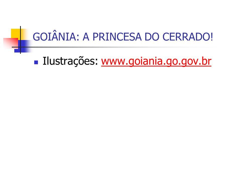 GOIÂNIA: A PRINCESA DO CERRADO!