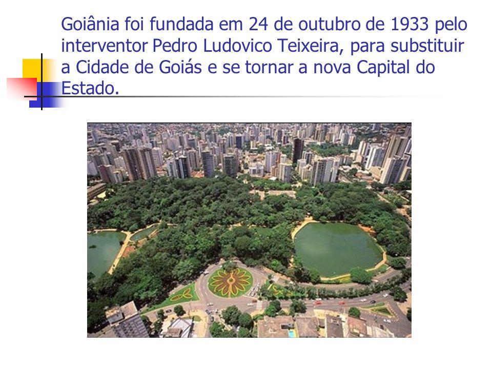Goiânia foi fundada em 24 de outubro de 1933 pelo interventor Pedro Ludovico Teixeira, para substituir a Cidade de Goiás e se tornar a nova Capital do Estado.