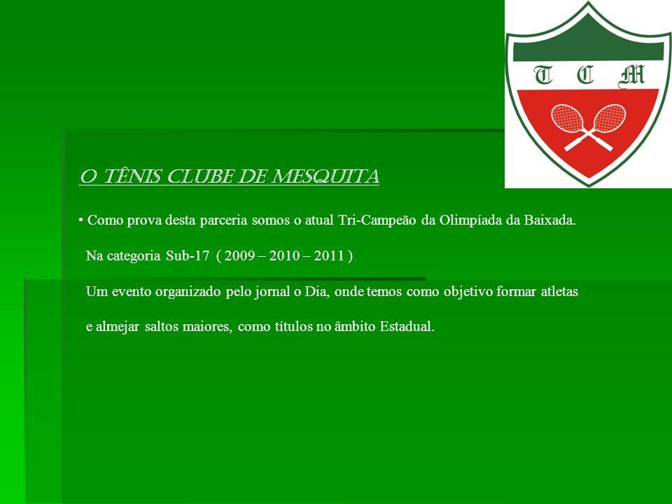 O Tênis Clube de Mesquita • Como prova desta parceria somos o atual Tri-Campeão da Olimpíada da Baixada.