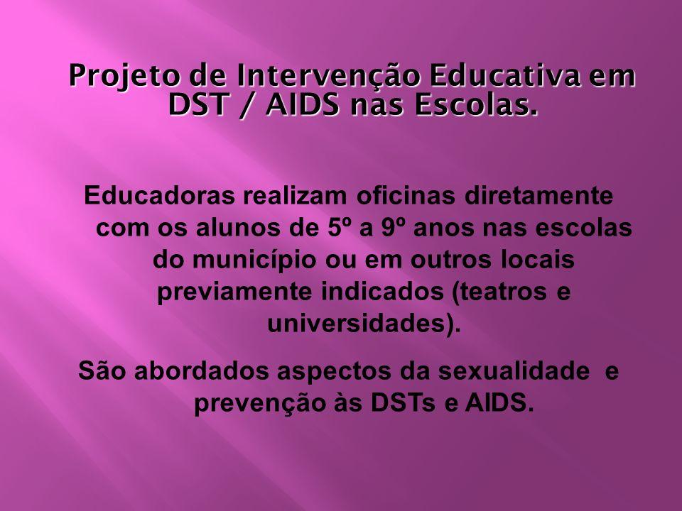 Projeto de Intervenção Educativa em DST / AIDS nas Escolas.