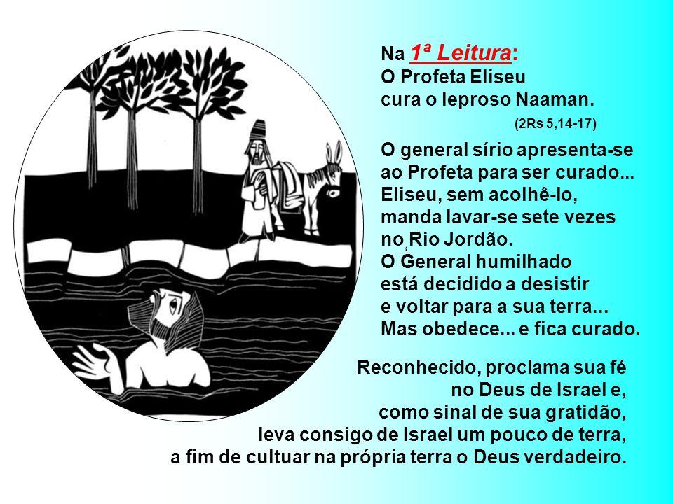O Profeta Eliseu cura o leproso Naaman. (2Rs 5,14-17)
