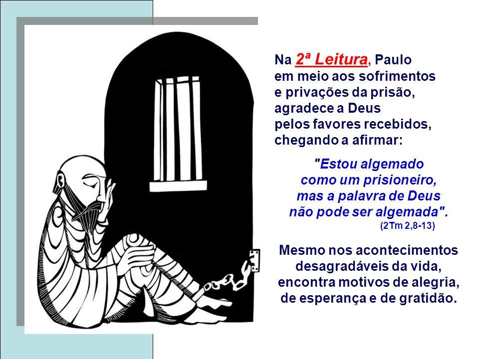 em meio aos sofrimentos e privações da prisão, agradece a Deus