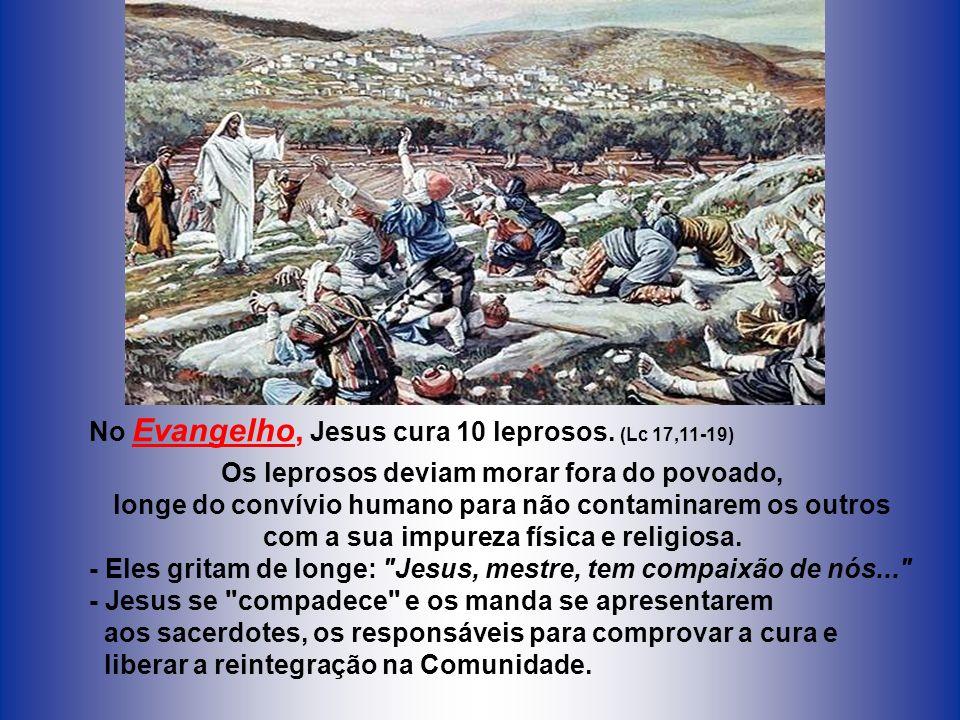 No Evangelho, Jesus cura 10 leprosos. (Lc 17,11-19)