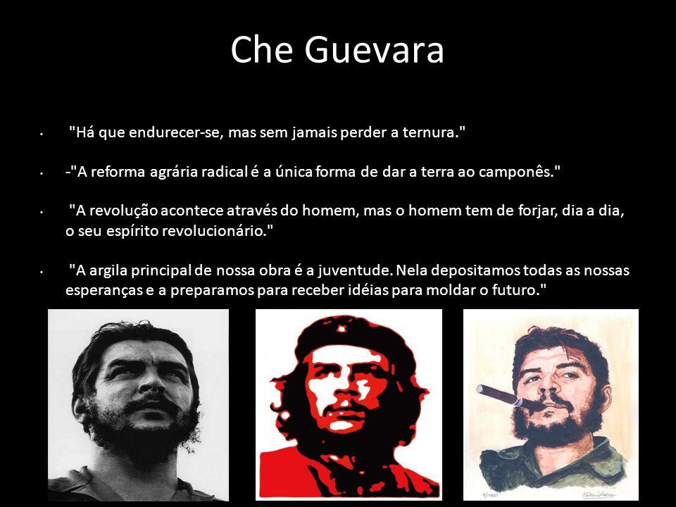 Che Guevara Há que endurecer-se, mas sem jamais perder a ternura.