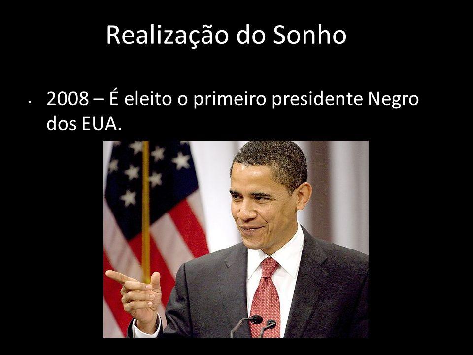 Realização do Sonho 2008 – É eleito o primeiro presidente Negro dos EUA.