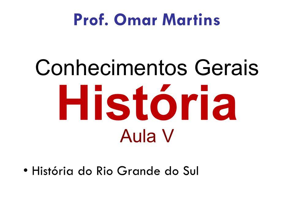 História Conhecimentos Gerais Prof. Omar Martins Aula V