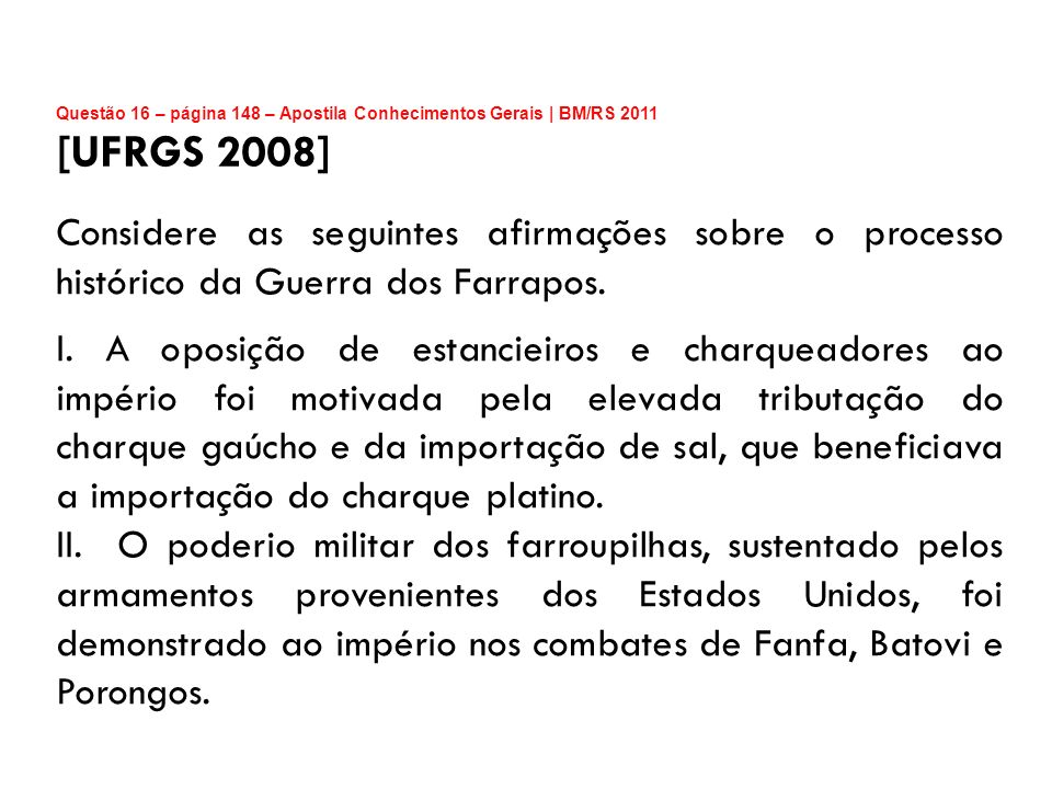 Questão 16 – página 148 – Apostila Conhecimentos Gerais | BM/RS 2011