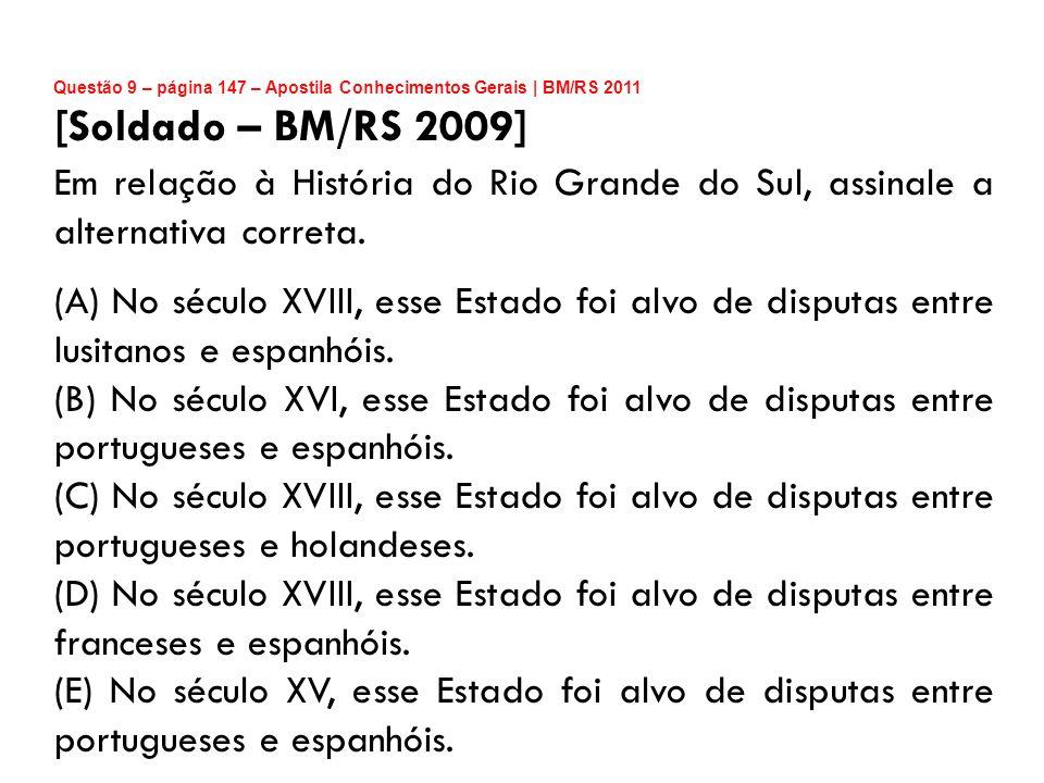 Questão 9 – página 147 – Apostila Conhecimentos Gerais | BM/RS 2011